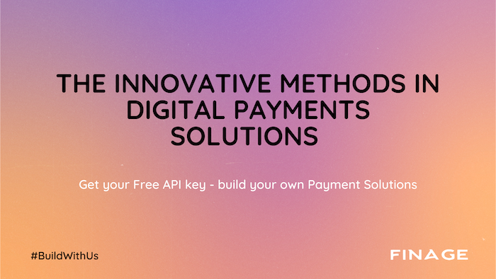 The Innovative Methods in Digital Payments Solutions